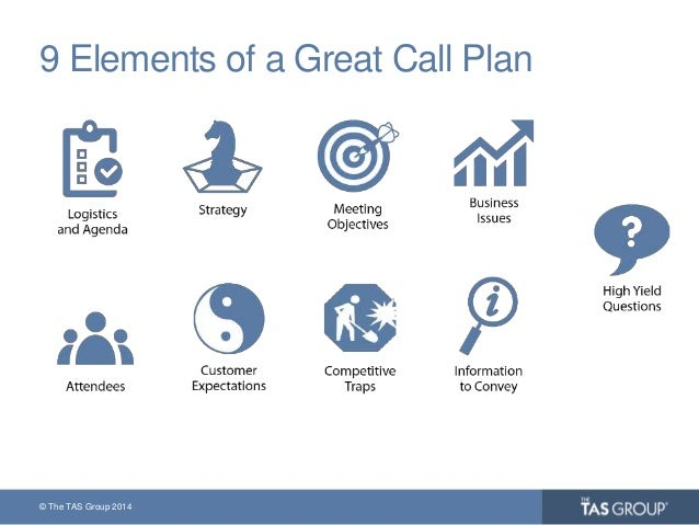 © The TAS Group 2014 9 Elements of a Great Call Plan