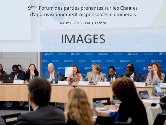 9ème Forum des parties prenantes sur les Chaînes d'approvisionnement responsables en minerais 4-8 mai 2015 - Paris, France...