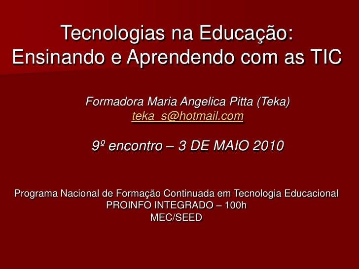 Tecnologias na Educação: Ensinando e Aprendendo com as TIC                Formadora Maria Angelica Pitta (Teka)           ...