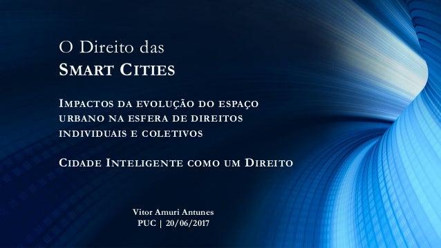 O Direito das SMART CITIES IMPACTOS DA EVOLUÇÃO DO ESPAÇO URBANO NA ESFERA DE DIREITOS INDIVIDUAIS E COLETIVOS CIDADE INTE...