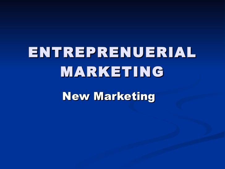 ENTREPRENUERIAL MARKETING New Marketing