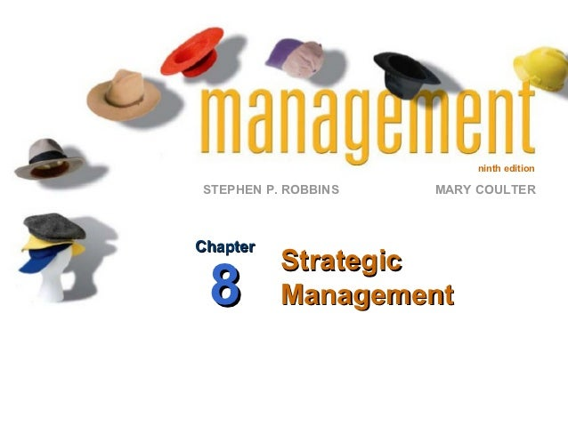 ninth editionSTEPHEN P. ROBBINS   MARY COULTERChapter          Strategic 8        Management