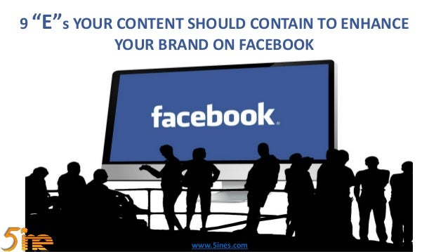 "9 ""E""s YOUR CONTENT SHOULD CONTAIN TO ENHANCE YOUR BRAND ON FACEBOOK www.5ines.com"