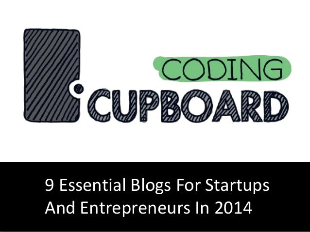 9 Essential Blogs For Startups And Entrepreneurs In 2014