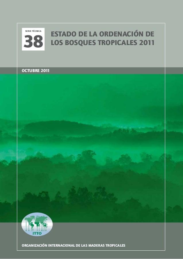 Estado de la ordenación de los bosques tropicales 2011  Serie técnica  38  Estado de la ordenación de los bosques tropical...