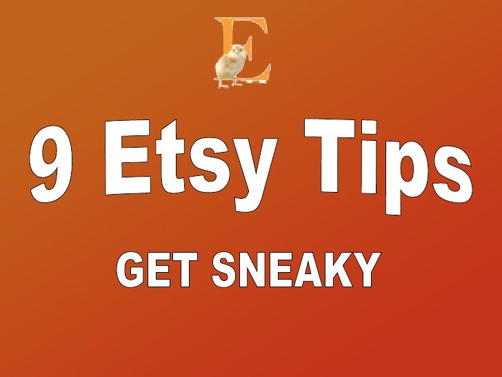 9 Etsy Tips GET SNEAKY