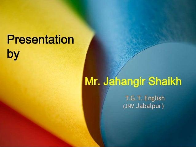Presentation by Mr. Jahangir Shaikh T.G.T. English (JNV, Jabalpur)