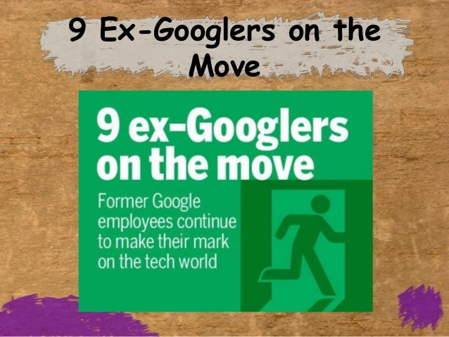 9 Ex-Googlers on the       Move