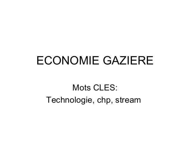 ECONOMIE GAZIERE Mots CLES: Technologie, chp, stream
