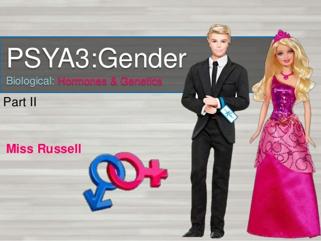 PSYA3:Gender Biological: Hormones & Genetics Miss Russell Part II