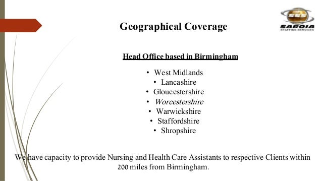 Geographical Coverage Head Office based in Birmingham We have capacity to provide Nursing and Health Care Assistants to re...