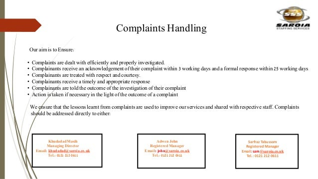 Complaints Handling Our aim is to Ensure: • Complaints are dealt with efficiently and properly investigated. • Complainant...