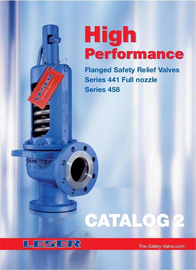 Flanged Safety Relief Valves Series 441 Full nozzle Series 458 High Performance High Performance CATALOG 2 The-Safety-Valv...