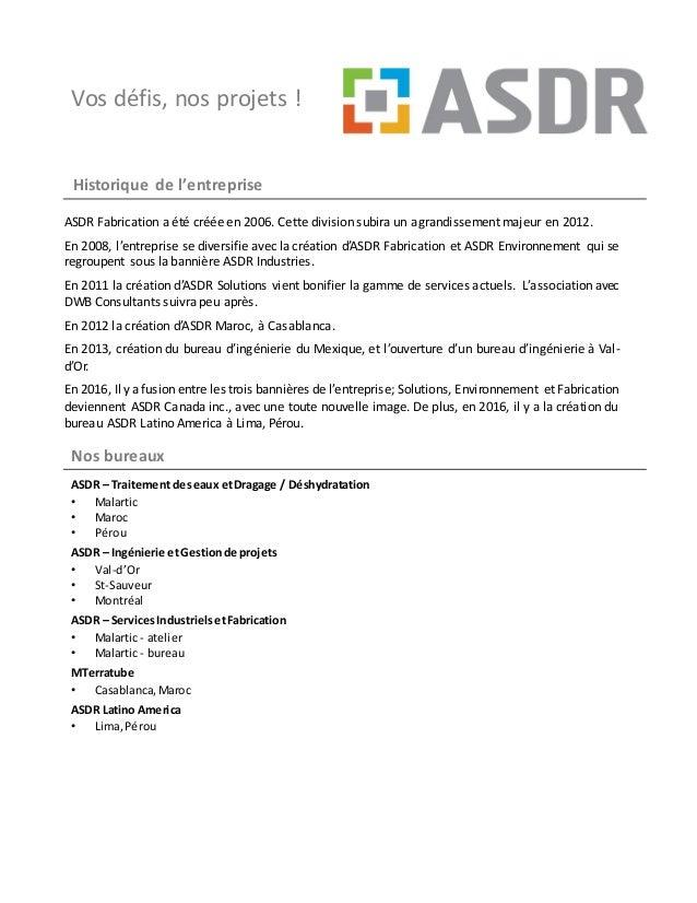 Vos défis, nos projets ! Historique de l'entreprise ASDR Fabrication a été créée en 2006. Cette division subira un agrandi...