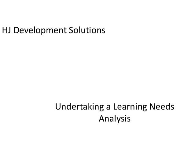 undertaking a learning needs analysis Understanding developmental needs importance of understanding your people accommodate everyone's best learning style a cost benefit analysis might.