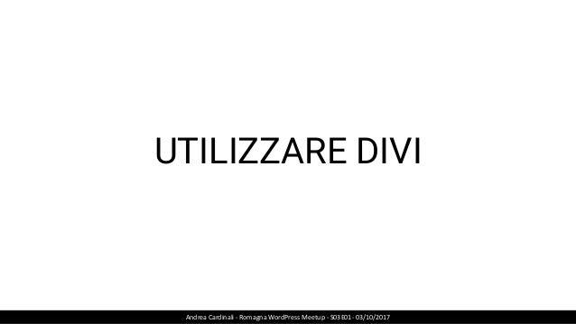 UTILIZZARE DIVI Andrea Cardinali - Romagna WordPress Meetup - S03E01- 03/10/2017