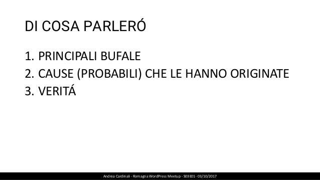 DI COSA PARLERÓ 1. PRINCIPALI BUFALE 2. CAUSE (PROBABILI) CHE LE HANNO ORIGINATE 3. VERITÁ Andrea Cardinali - Romagna Word...