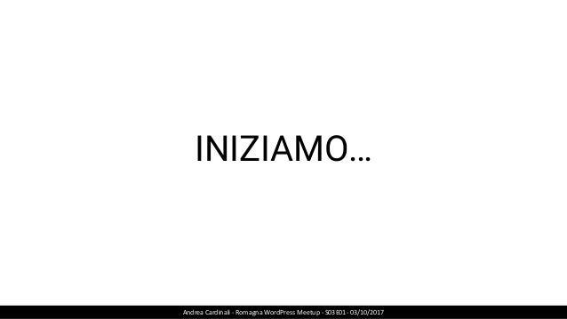 INIZIAMO… Andrea Cardinali - Romagna WordPress Meetup - S03E01- 03/10/2017
