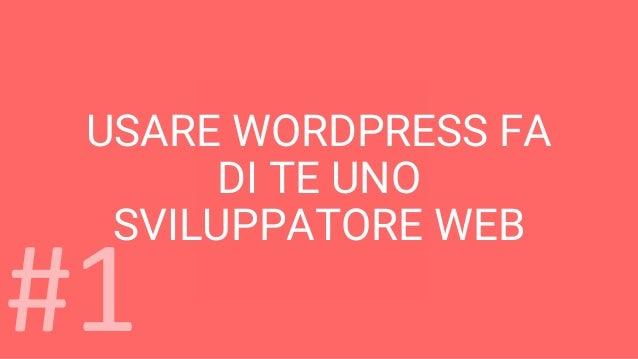 #1 USARE WORDPRESS FA DI TE UNO SVILUPPATORE WEB