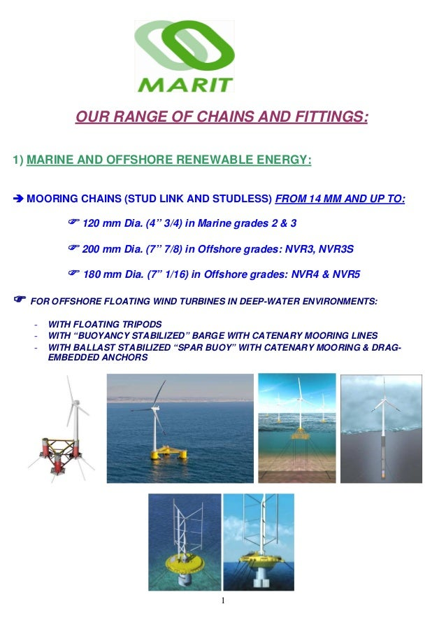 1 OUR RANGE OF CHAINS AND FITTINGS: 1) MARINE AND OFFSHORE RENEWABLE ENERGY: MOORING CHAINS (STUD LINK AND STUDLESS) FROM ...