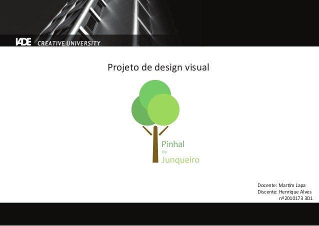 Projeto de design visual Docente: Martim Lapa Discente: Henrique Alves nº2010173 3D1