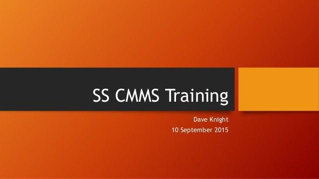 SS CMMS Training Dave Knight 10 September 2015