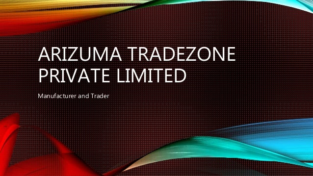 ARIZUMA TRADEZONE PRIVATE LIMITED Manufacturer and Trader