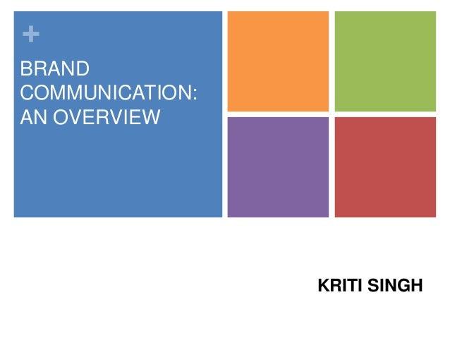 + BRAND COMMUNICATION: AN OVERVIEW KRITI SINGH