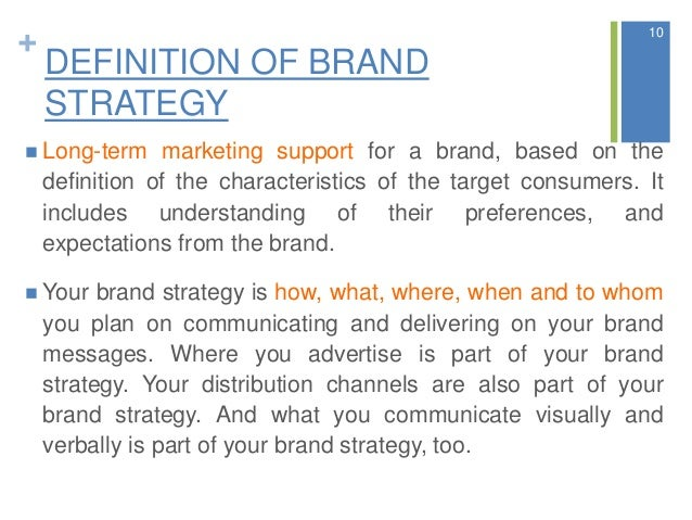 + DEFINITION OF BRAND STRATEGY  Long-term marketing support for a brand, based on the definition of the characteristics o...