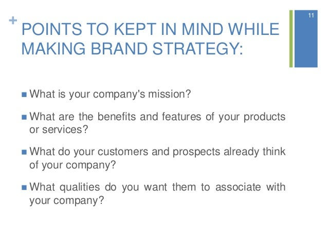 + POINTS TO KEPT IN MIND WHILE MAKING BRAND STRATEGY:  What is your company's mission?  What are the benefits and featur...