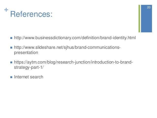 + References:  http://www.businessdictionary.com/definition/brand-identity.html  http://www.slideshare.net/sjhus/brand-c...