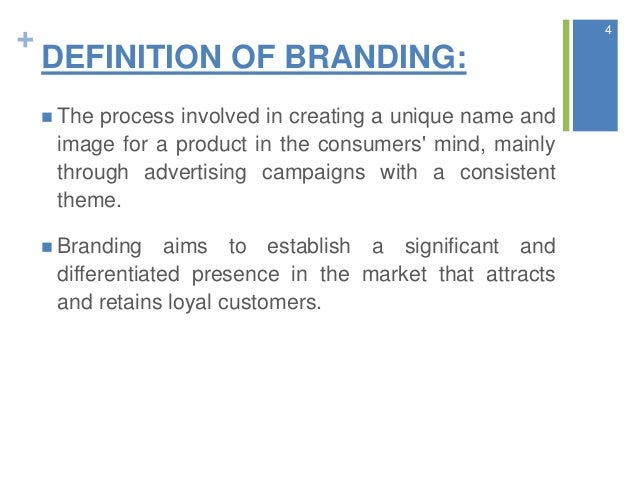 + DEFINITION OF BRANDING:  The process involved in creating a unique name and image for a product in the consumers' mind,...