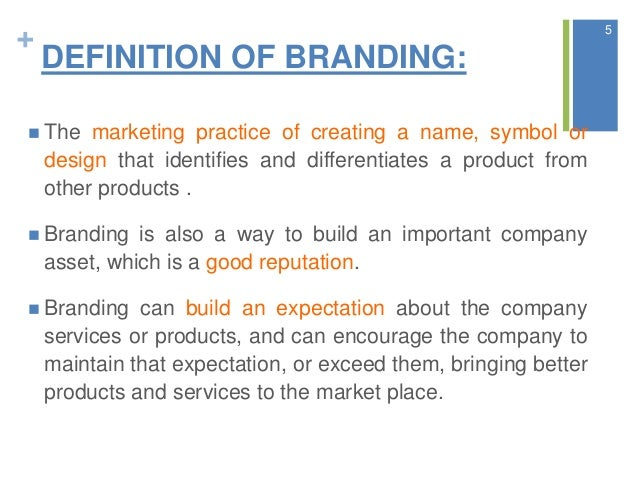 + DEFINITION OF BRANDING:  The marketing practice of creating a name, symbol or design that identifies and differentiates...