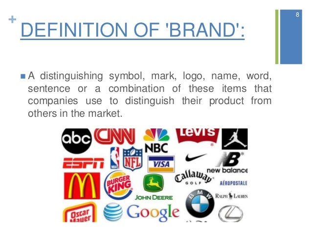 + DEFINITION OF 'BRAND':  A distinguishing symbol, mark, logo, name, word, sentence or a combination of these items that ...