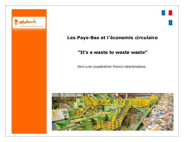 """Les Pays-Bas et l'économie circulaire  """"It's a waste to waste waste""""  Vers une coopération franco-néerlandaise…"""