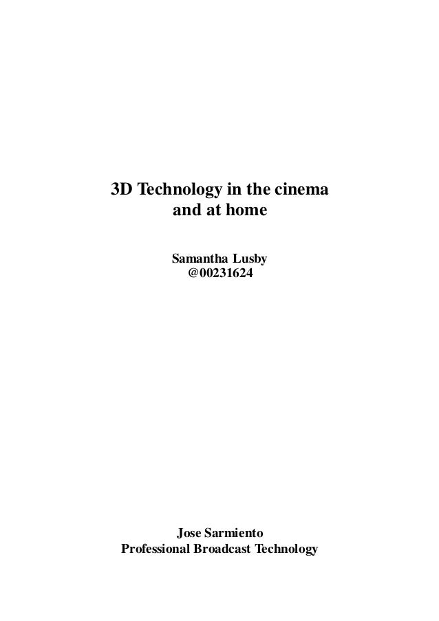 3D Technology in the cinema and at home Samantha Lusby @00231624 Jose Sarmiento Professional Broadcast Technology