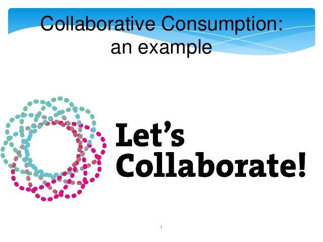 Collaborative Consumption: an example  1