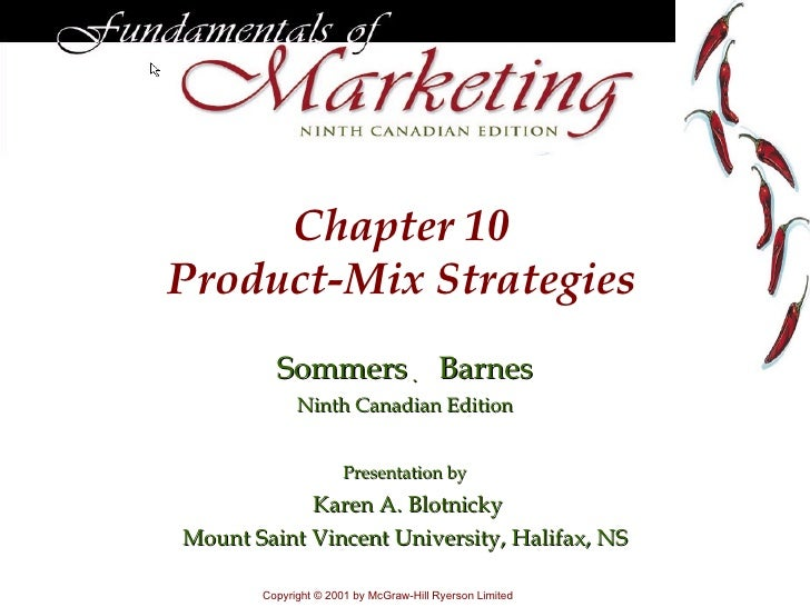Chapter 1 0 Product-Mix Strategies Sommers     Barnes Ninth Canadian Edition Presentation by Karen A. Blotnicky Mount Sai...