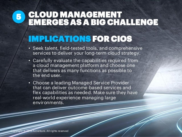 IMPLICATIONS FOR CIOS • Seek talent, field-tested tools, and comprehensive services to deliver your long-term cloud strate...