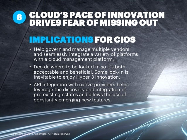 IMPLICATIONS FOR CIOS • Help govern and manage multiple vendors and seamlessly integrate a variety of platforms with a clo...