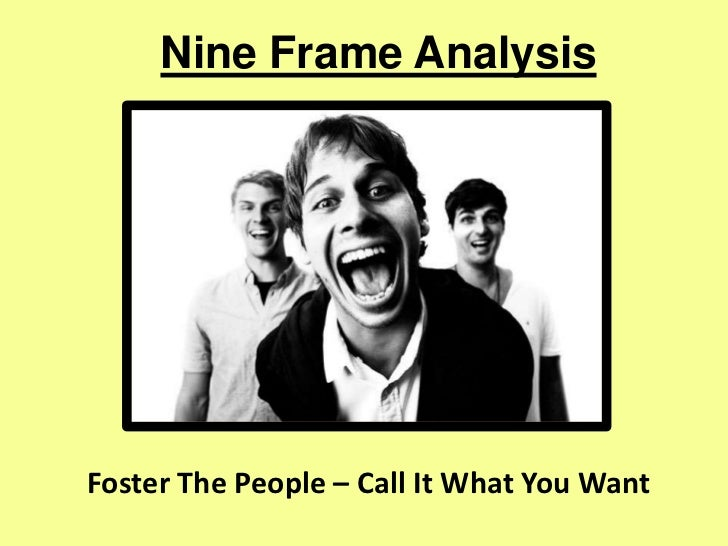 Nine Frame AnalysisFoster The People – Call It What You Want