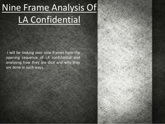 Nine Frame Analysis Of   LA ConfidentialI will be looking over nine frames from theopening sequence of LA confidential and...