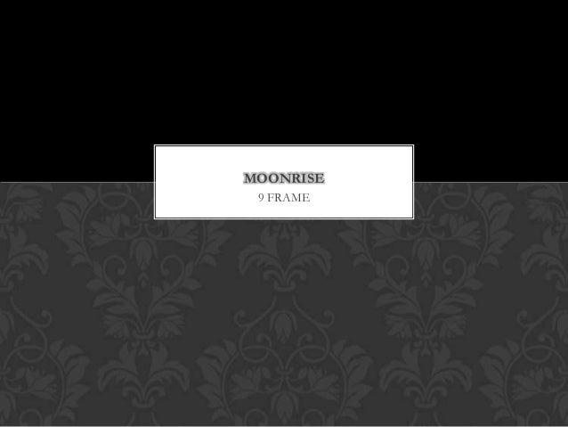 MOONRISE 9 FRAME