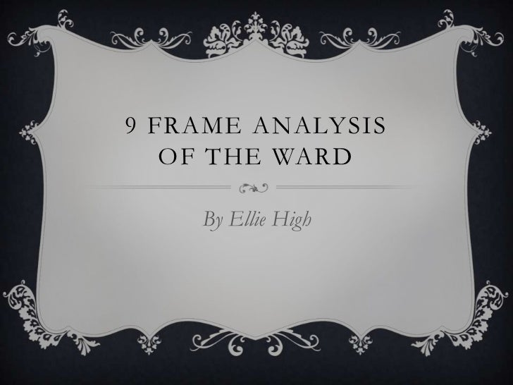 9 FRAME ANALYSIS   OF THE WARD    By Ellie High