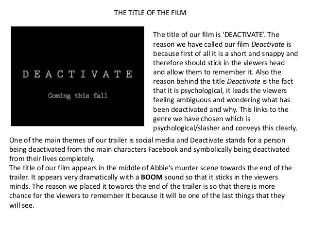 THE TITLE OF THE FILM                                             The title of our film is 'DEACTIVATE'. The              ...