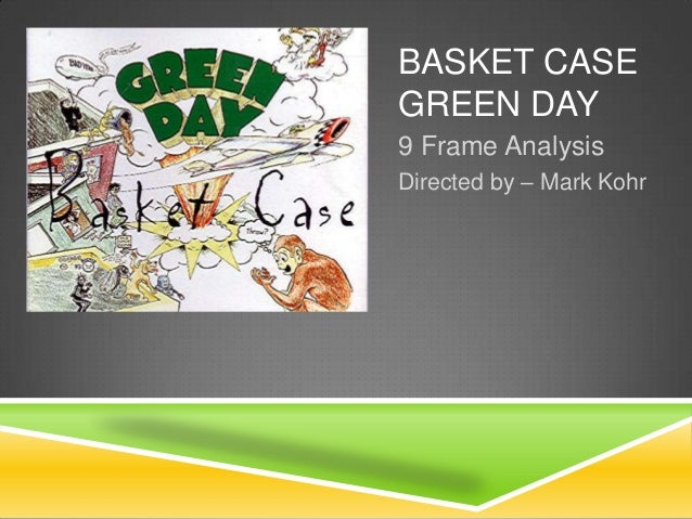 BASKET CASE GREEN DAY 9 Frame Analysis Directed by – Mark Kohr