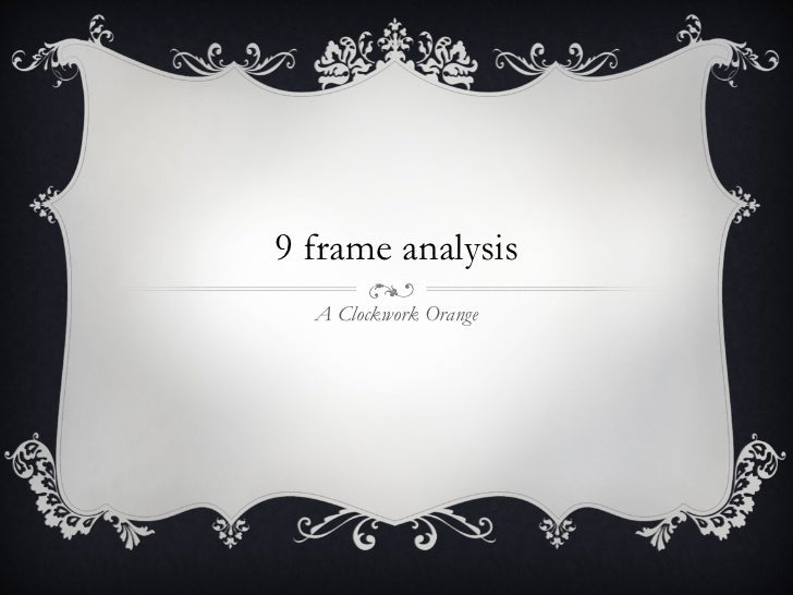 9 frame analysis A Clockwork Orange