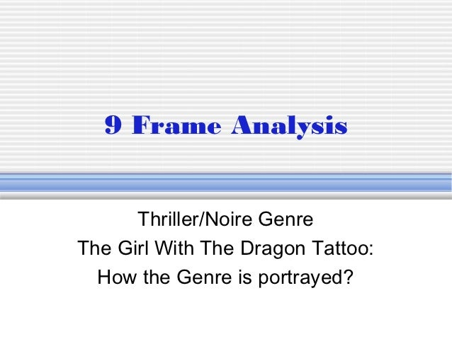 9 Frame Analysis      Thriller/Noire GenreThe Girl With The Dragon Tattoo:  How the Genre is portrayed?