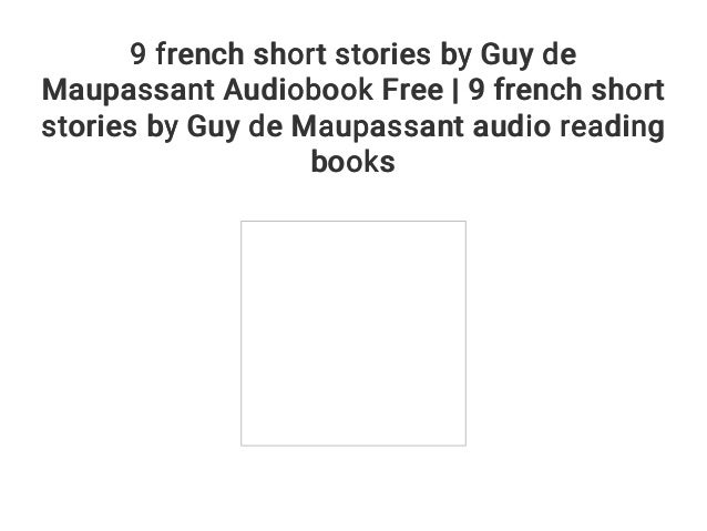 9 French Short Stories By Guy De Maupassant Audiobook Free 9 French