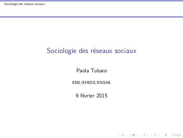 Sociologie des réseaux sociaux Sociologie des réseaux sociaux Paola Tubaro ENS/EHESS/ENSAE 9 février 2015